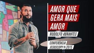 Amor que gera mais amor - Rodolfo Abrantes (Conferência JesusCopy2015)