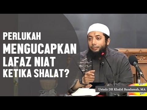 Perlukah mengucapkan lafaz niat ketika shalat?, Ustadz DR Khalid Basalamah, MA