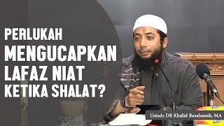 Perlukah mengucapkan lafaz niat ketika shalat?, Ustadz DR Khalid Basalamah, MA 2017 Video
