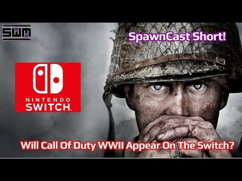 Will Call Of Duty WWII Show Up On The Nintendo Switch? - SpawnCast Short!