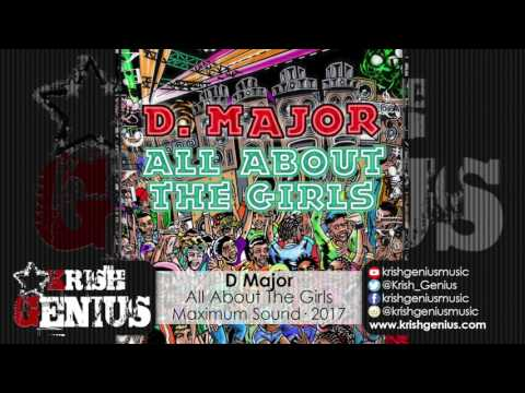 D Major - All About The Girls [Skank & Rave Riddim] May 2017