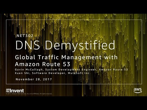 AWS re:Invent 2017: DNS Demystified: Global Traffic Management with Amazon Route 53 (NET302)
