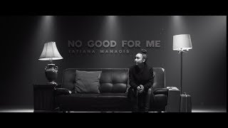 No Good For Me | Tatiana Manaois (Official Music Video)