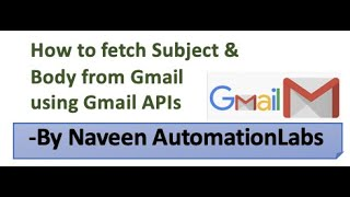 How to fetch Gmail Subject & Body using Gmail APIs || Gmail OAuth 2.0 APIs || NaveenAutomationLabs