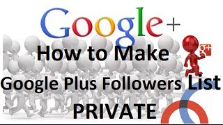 Make Your Google Plus Followers List PRIVATE in One Minute