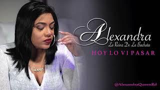 Alexandra La Reina De La Bachata -  Hoy Lo Vi Pasar