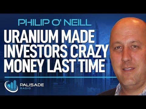 Philip O'Neill: Uranium Made Investors Crazy Money Last Time