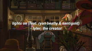 lights on (feat. ryan beatty & santigold) - tyler, the creator (lyrics)