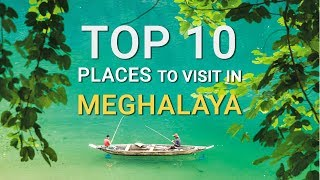 Top 10 Places To Visit In Meghalaya