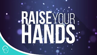 Download Raise Your Hands (Lyric Video) Mp3