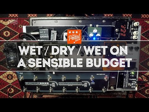 Great Wet/Dry/Wet Sounds On A Sensible Budget – That Pedal Show
