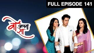 Woh Apna Sa   वो अपना सा   Hindi TV Serial   Full Episode - 141   Disha Parmar, Sudeep Sahir  Zee TV