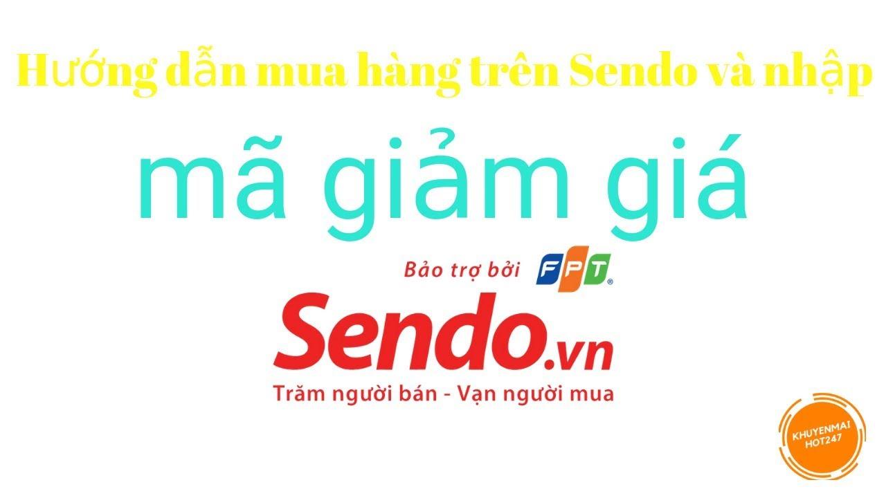 Hướng dẫn mua hàng trên Sendo và nhập mã giảm giá Sendo