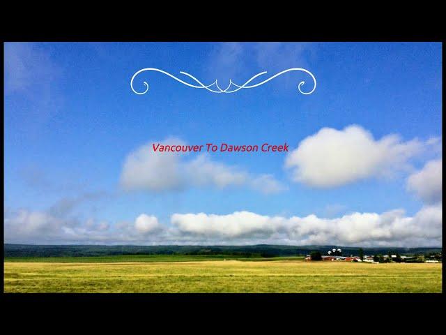 Alaska Highway  (1) - Vancouver to Dawson Creek BC