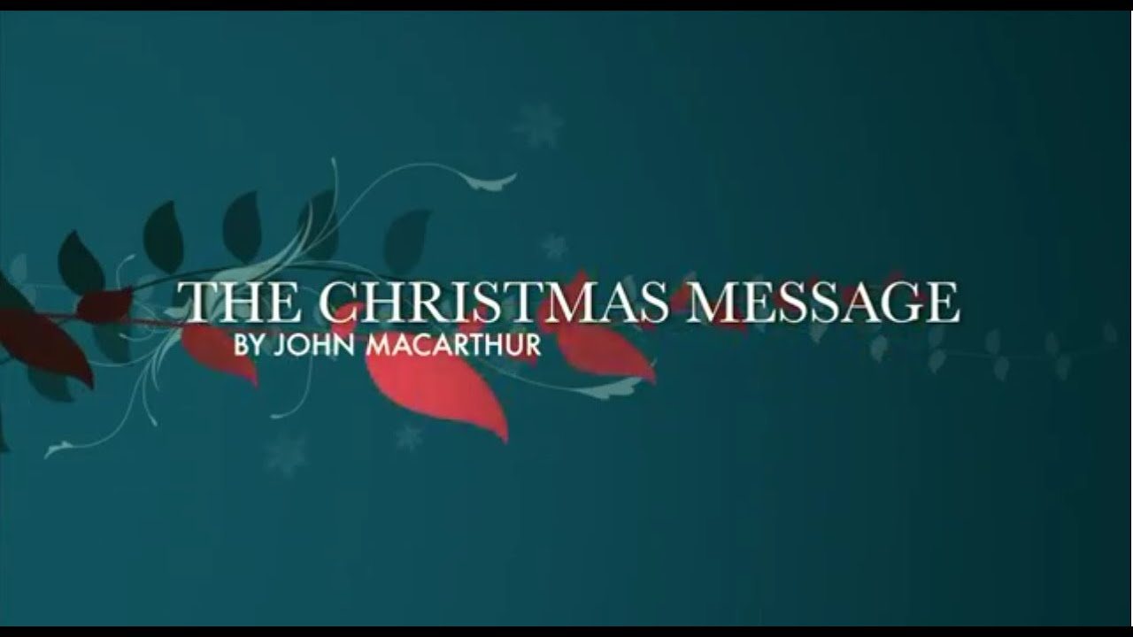 The Christmas Message By John Macarthur Youtube