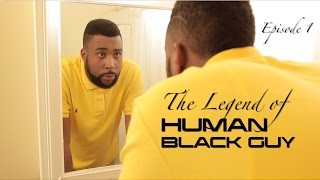 The LEGEND of HUMAN Black Guy | Ep. 1