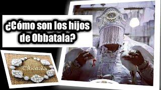 COMO SON LOS HIJOS DE OBBATALA CARACTERISTICAS SANTERIA