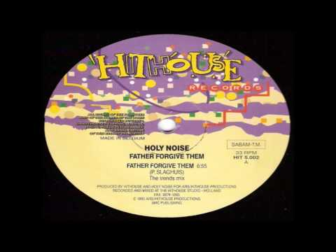 HOLY NOISE - Father Forgive Them (The Trends Mix) ( HITHOUSE RECORDS )
