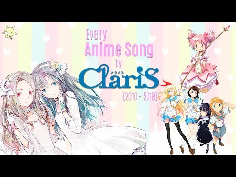 Every Anime Song by ClariS (2010-2018)