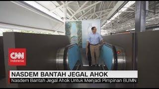 Nasdem Bantah Jegal Ahok Menjadi Pimpinan BUMN