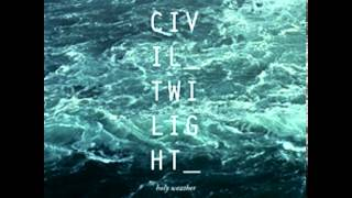 Civil Twilight - Every Walk That I