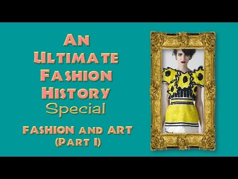 FASHION and ART (Part I) An ULTIMATE FASHION HISTORY Special