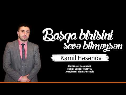 Kamil Hesenov - Basqa Birisini Seve Bilmezsen Yeni
