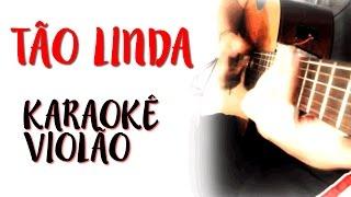 Baixar Tão Linda - Whindersson Nunes - Karaokê com Violão