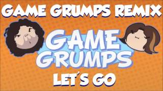 Repeat youtube video Game Grumps Remix - Let's Go