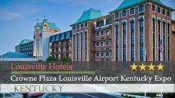 Crowne Plaza Louisville Airport Kentucky Expo Center - Louisville Hotels, Kentucky