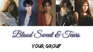Your Group Blood Sweat Tears BTS 5 Members