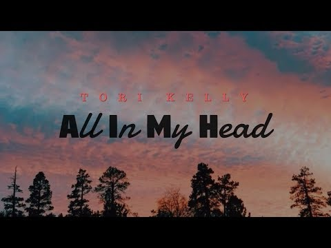 All In My Head -Tori Kelly ( Lyrics)