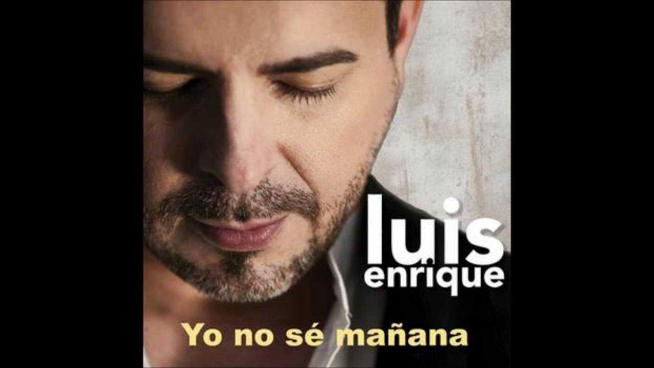 Luis Enrique - Yo No Se Manana HQ & [1080p HD] - YouTube