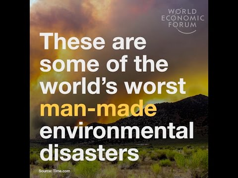 These are some of the world's worst man made environmental disasters
