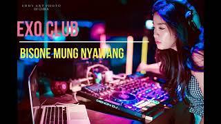 Bisone Mung Nyawang Dj Remix - Exo Club