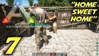 "ARK: Survival Evolved Gameplay / Let's Play (S-1) -Ep. 7- ""Home Sweet Home"""
