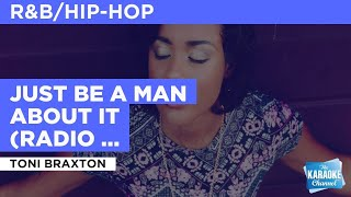 Sing just be a man about it (radio version) : toni braxton wherever you go with the stingray karaoke mobile app. download today:apple ios: https://itunes.app...