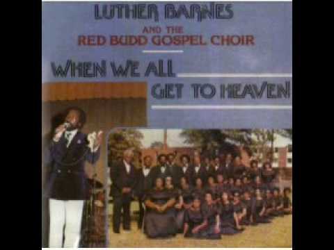 Luther Barnes & RBGC-I Wanna Go To Heaven