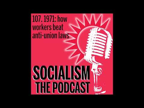 Socialism 107. 1971: how workers beat anti-union laws