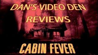 Cabin Fever [Review] - Dan's Video Den Ep.5