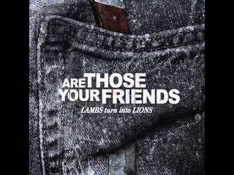 ARE THOSE YOUR FRIENDS - 10 Lambs Turn Into Lions /w LYRICS mp3