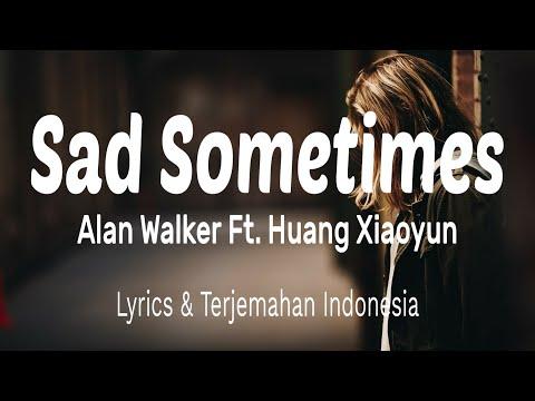 alan-walker---sad-sometimes-ft.-huang-xiaoyun-(-lyrics-&-terjemahan-indonesia-)