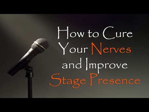 How To Cure Nerves and Dramatically Improve Your Stage Presence