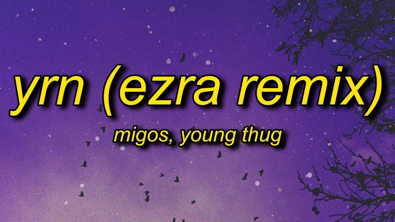 Download Migos ft. Young Thug - YRN (EZRA Remix) Lyrics   the vivi trend oh