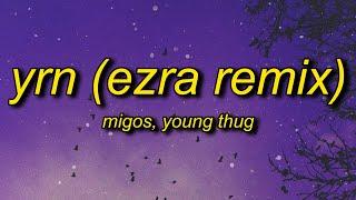 Download Migos ft. Young Thug - YRN (EZRA Remix) Lyrics | the vivi trend oh