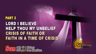 Lord I Believe Help Thou My Unbelief - Crisis of Faith Or Faith In A Time Of Crisis Pt2- FHLC Sunday
