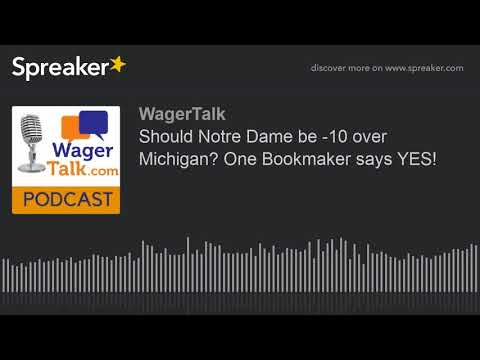 WagerTalk: Should Notre Dame be -10 over Michigan? One Bookmaker says YES!