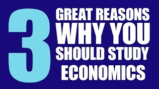 3 Great Reasons Why You Should Study Economics