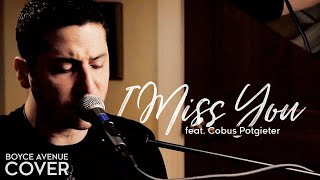 Repeat youtube video Blink 182 - I Miss You (Boyce Avenue feat. Cobus Potgieter cover) on Apple & Spotify
