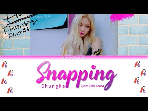 Chungha (청하) - Snapping Lyrics Color Coded (Han/Rom/Eng)